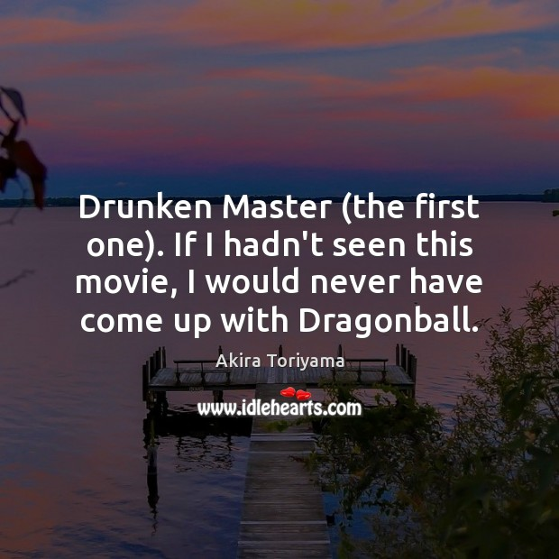 Image, Drunken Master (the first one). If I hadn't seen this movie, I