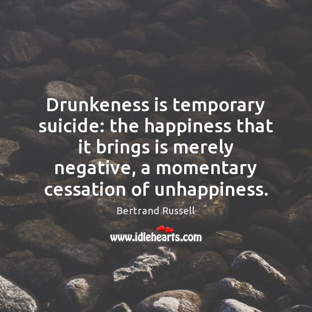 Drunkeness is temporary suicide: the happiness that it brings is merely negative, Image