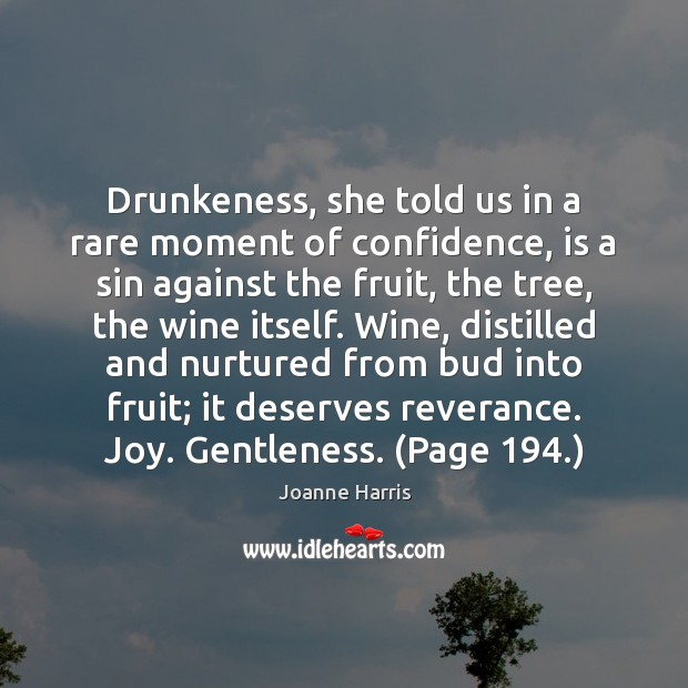 Drunkeness, she told us in a rare moment of confidence, is a Joanne Harris Picture Quote