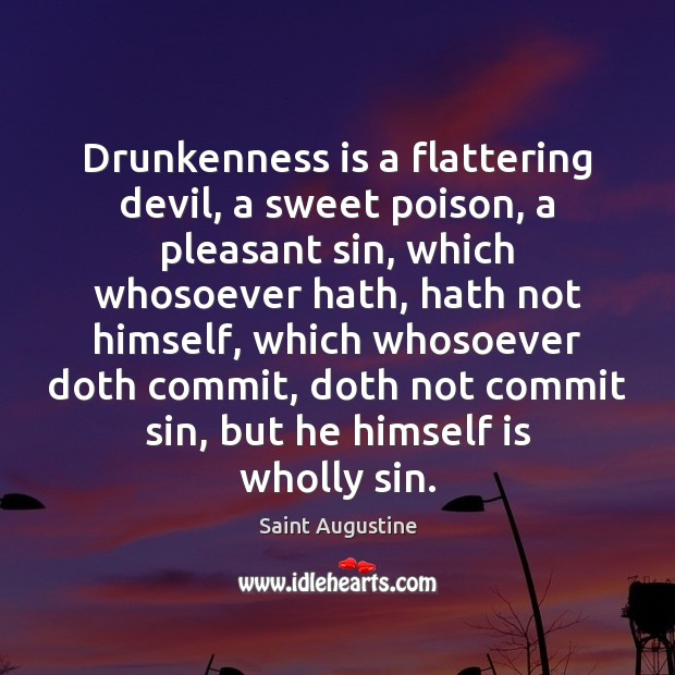 Image, Drunkenness is a flattering devil, a sweet poison, a pleasant sin, which