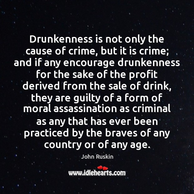 Image, Drunkenness is not only the cause of crime, but it is crime;