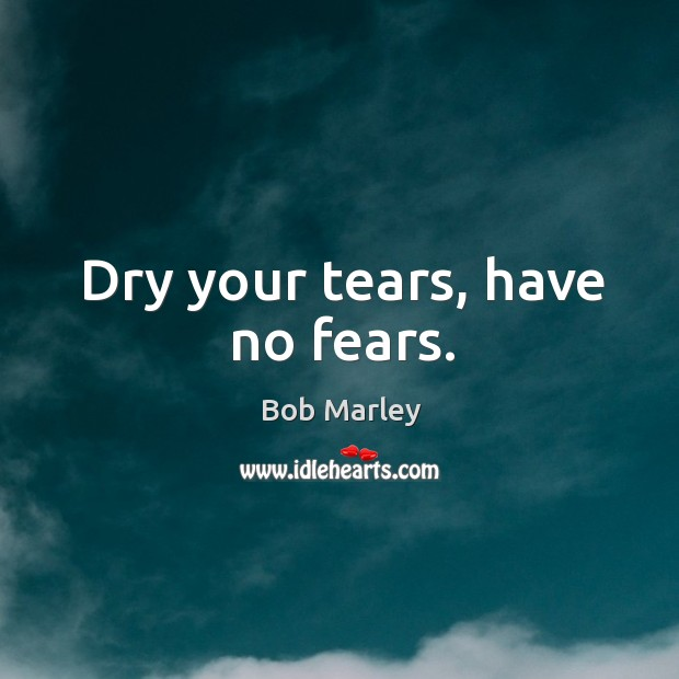 Image, Dry your tears, have no fears.