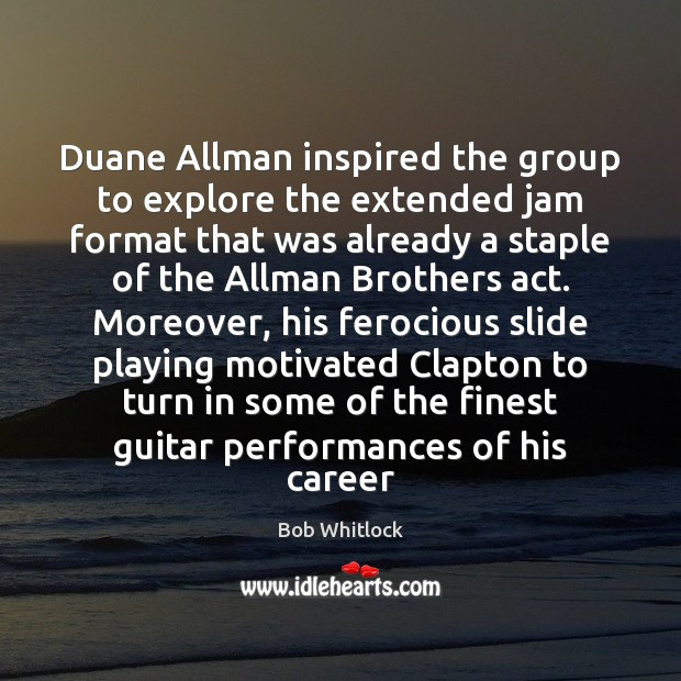 Image, Duane Allman inspired the group to explore the extended jam format that