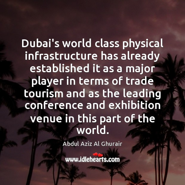Image, Dubai's world class physical infrastructure has already established it as a major