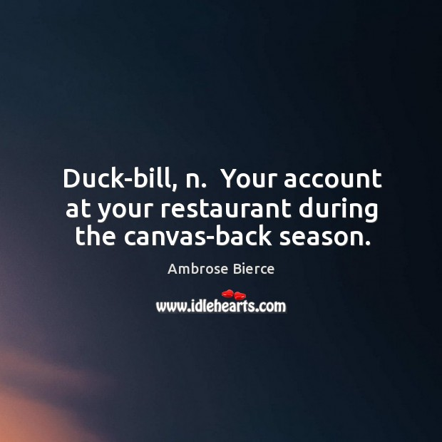 Image, Duck-bill, n.  Your account at your restaurant during the canvas-back season.