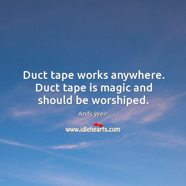 Image, Duct tape works anywhere. Duct tape is magic and should be worshiped.