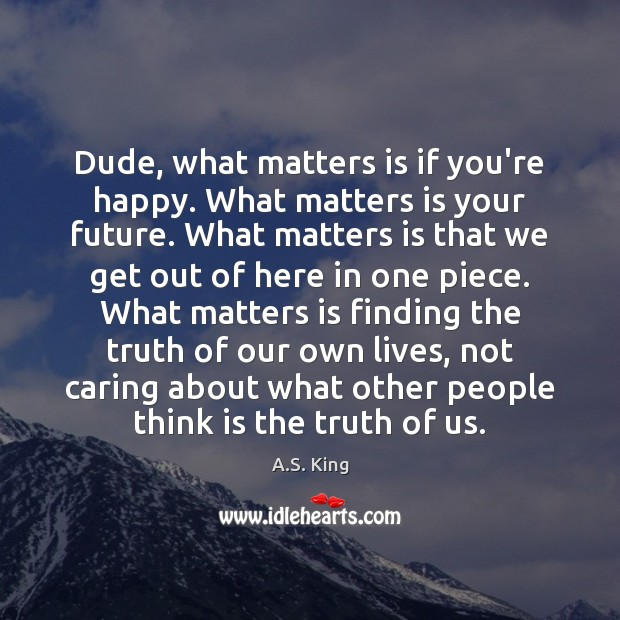 Image, Dude, what matters is if you're happy. What matters is your future.