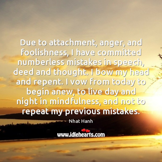 Due to attachment, anger, and foolishness, I have committed numberless mistakes in Image