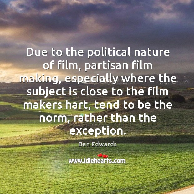 Image, Due to the political nature of film, partisan film making, especially where the subject is