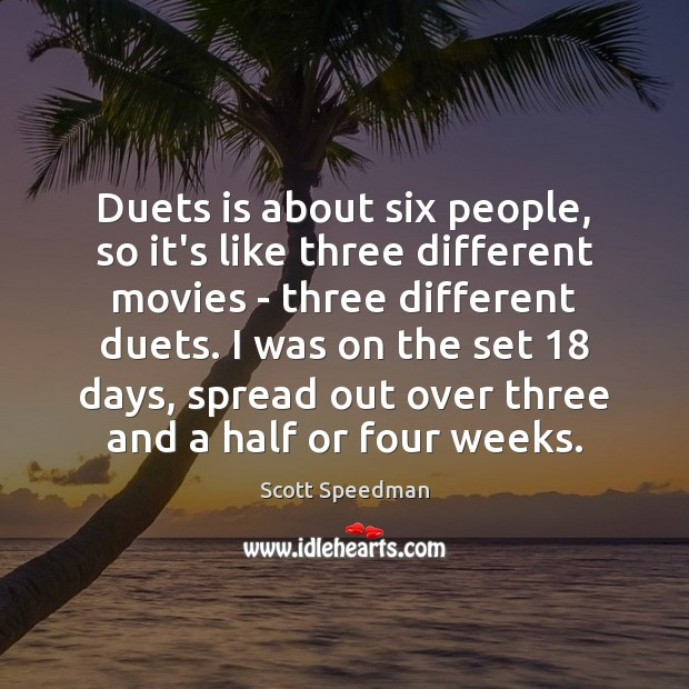 Duets is about six people, so it's like three different movies – Scott Speedman Picture Quote