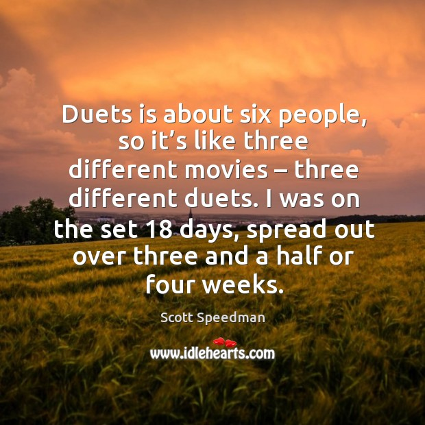 Duets is about six people, so it's like three different movies – three different duets. Image
