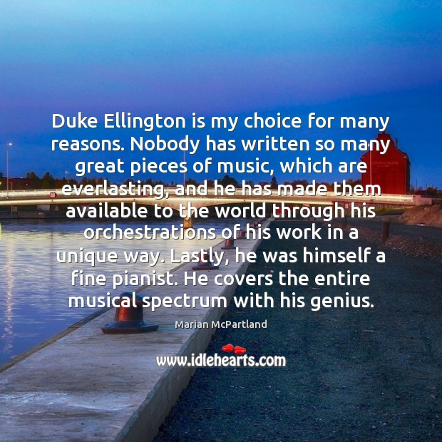Duke Ellington is my choice for many reasons. Nobody has written so Marian McPartland Picture Quote