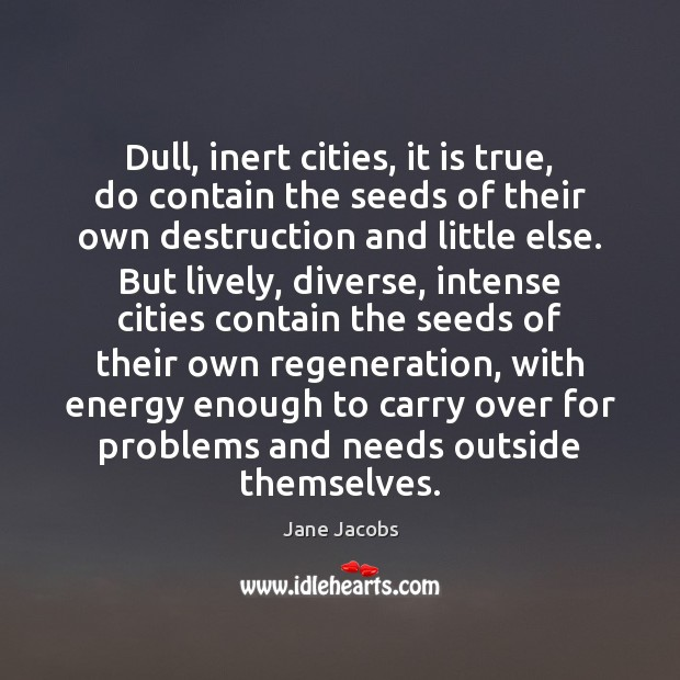 Dull, inert cities, it is true, do contain the seeds of their Image