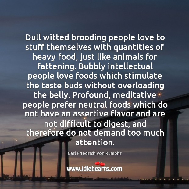 Dull witted brooding people love to stuff themselves with quantities of heavy Image