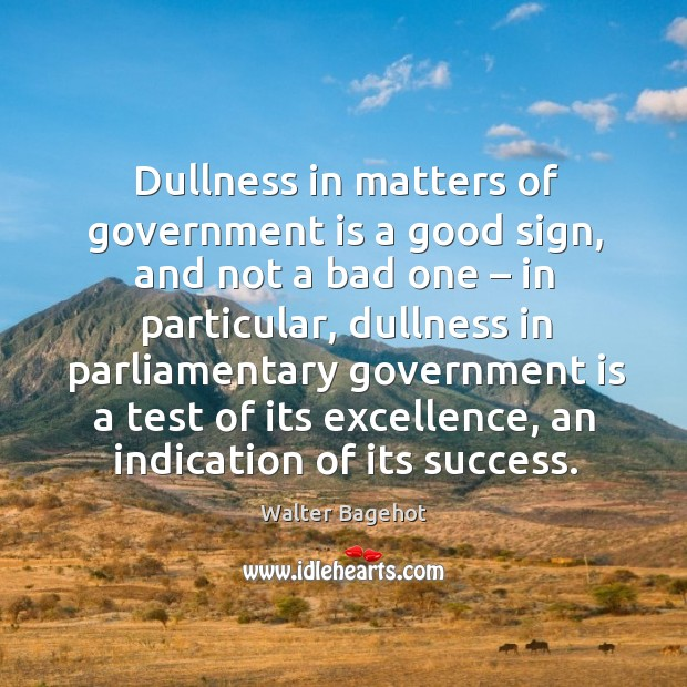 Image, Dullness in matters of government is a good sign, and not a bad one – in particular