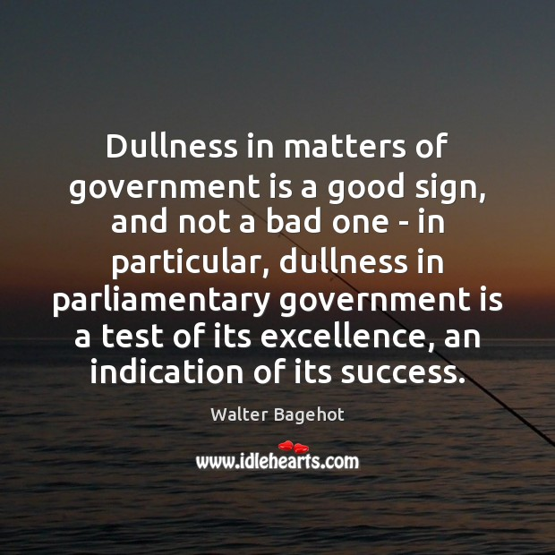Image, Dullness in matters of government is a good sign, and not a