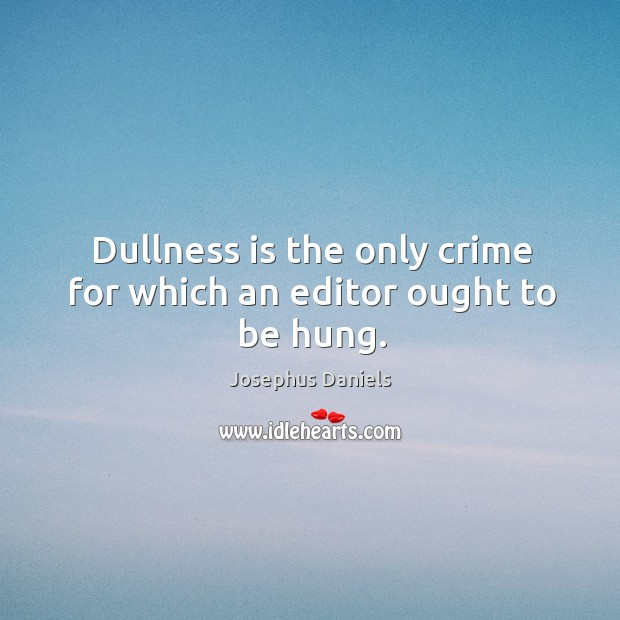 Image, Dullness is the only crime for which an editor ought to be hung.