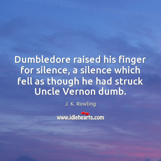 Dumbledore raised his finger for silence, a silence which fell as though Image