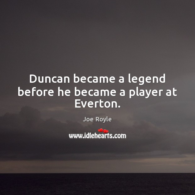 Duncan became a legend before he became a player at Everton. Image