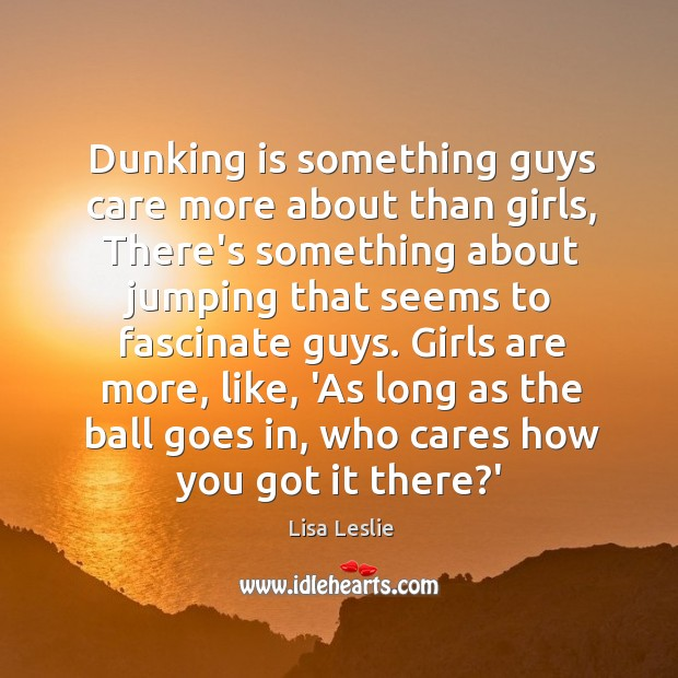 Dunking is something guys care more about than girls, There's something about Image
