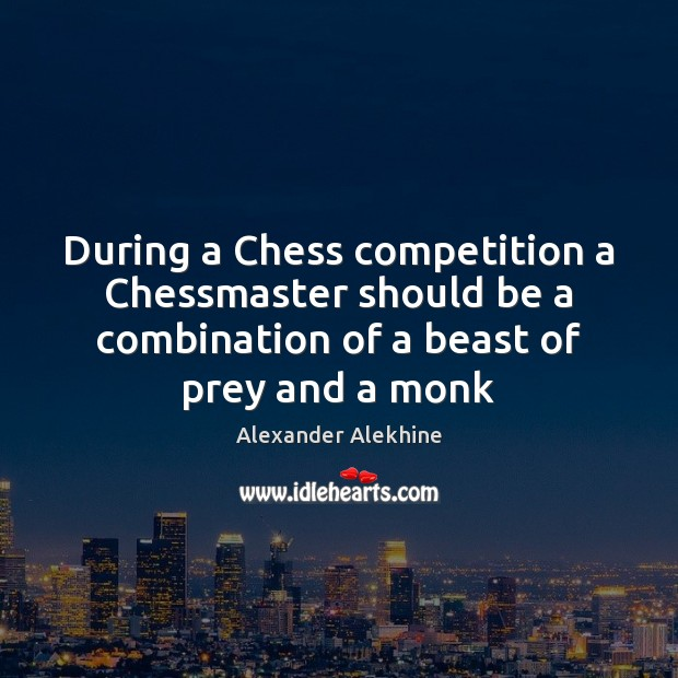 Image, During a Chess competition a Chessmaster should be a combination of a