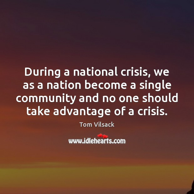 During a national crisis, we as a nation become a single community Image