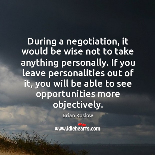 Image, During a negotiation, it would be wise not to take anything personally.