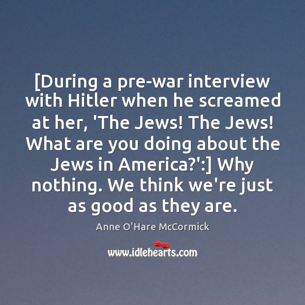 Image, [During a pre-war interview with Hitler when he screamed at her, 'The
