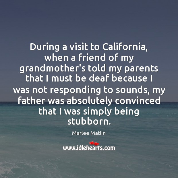 During a visit to California, when a friend of my grandmother's told Marlee Matlin Picture Quote
