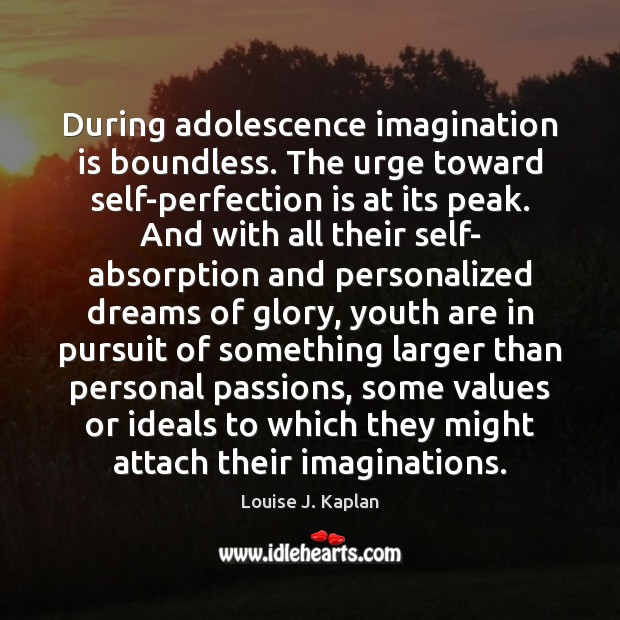 During adolescence imagination is boundless. The urge toward self-perfection is at its Perfection Quotes Image