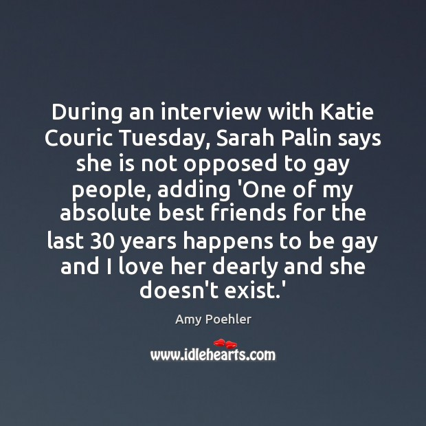 During an interview with Katie Couric Tuesday, Sarah Palin says she is Amy Poehler Picture Quote