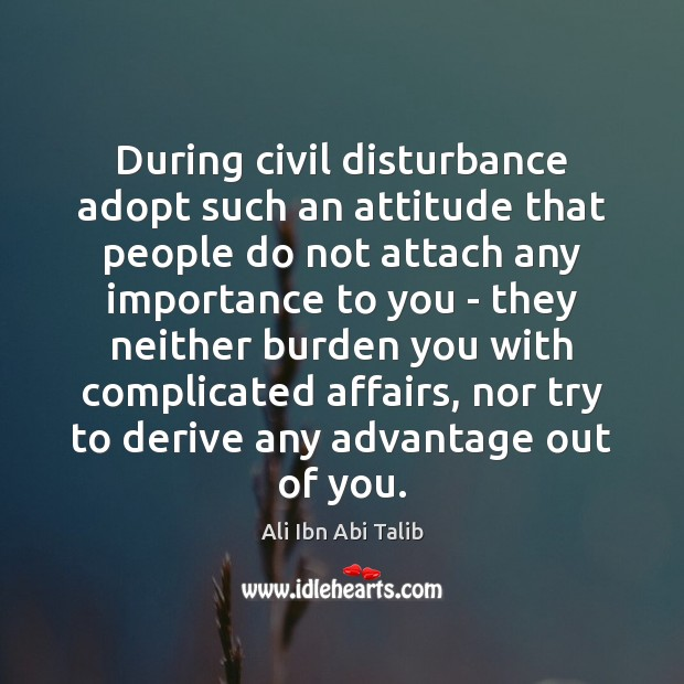 During civil disturbance adopt such an attitude that people do not attach Ali Ibn Abi Talib Picture Quote