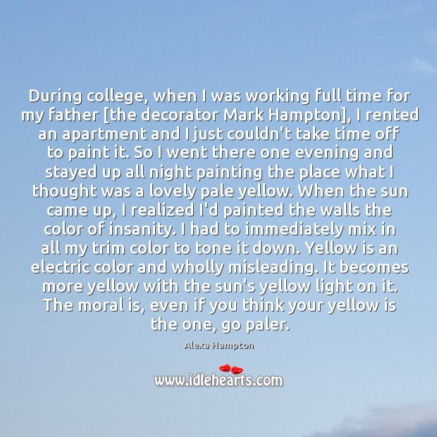 During college, when I was working full time for my father [the Image
