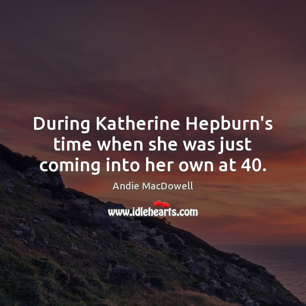 Image, During Katherine Hepburn's time when she was just coming into her own at 40.