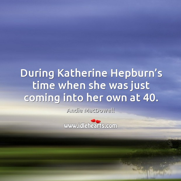 During katherine hepburn's time when she was just coming into her own at 40. Image