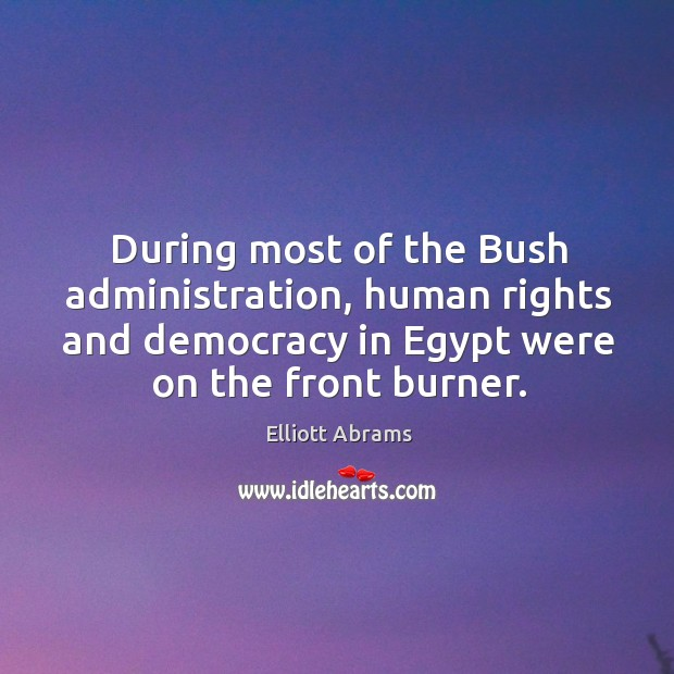 During most of the Bush administration, human rights and democracy in Egypt Image
