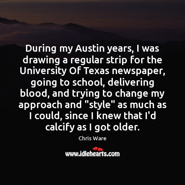 Chris Ware Picture Quote image saying: During my Austin years, I was drawing a regular strip for the