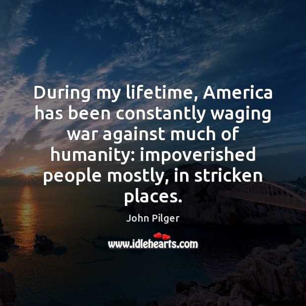 During my lifetime, America has been constantly waging war against much of Image