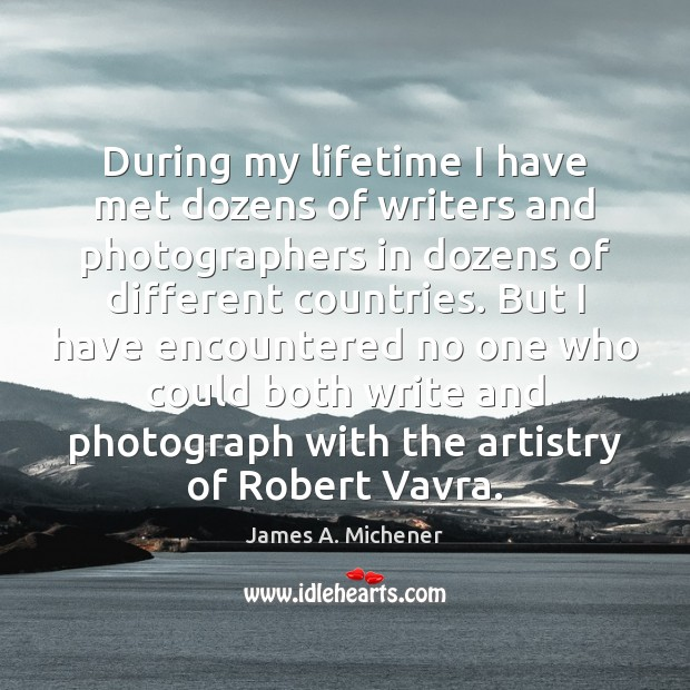 During my lifetime I have met dozens of writers and photographers in Image