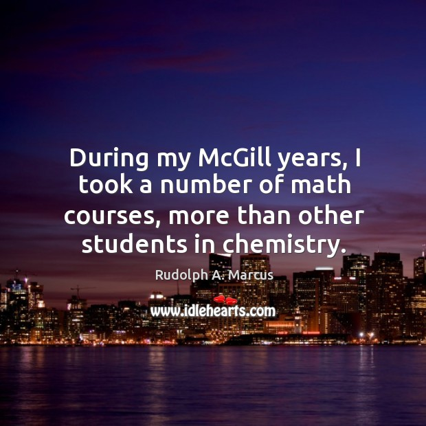 Image, During my mcgill years, I took a number of math courses, more than other students in chemistry.