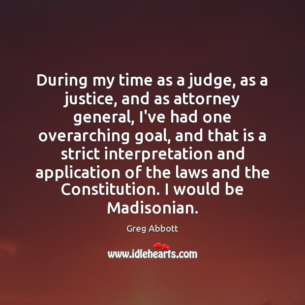 During my time as a judge, as a justice, and as attorney Image