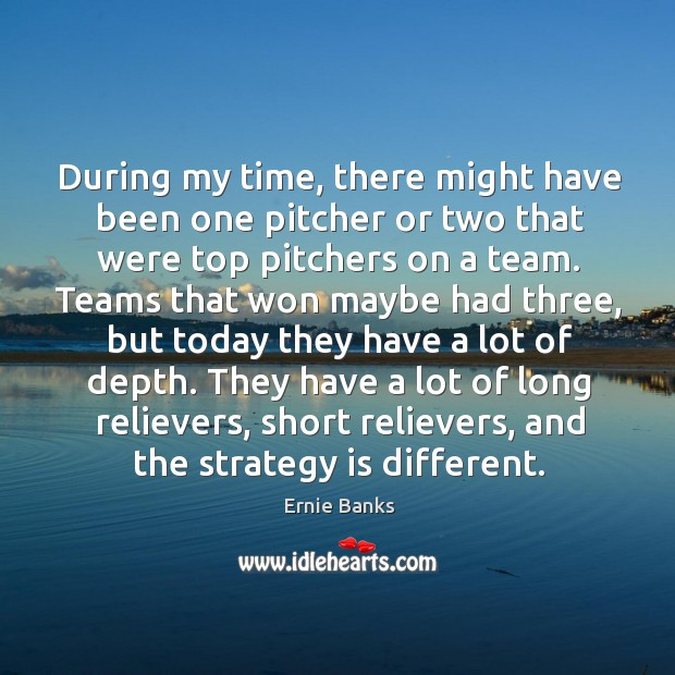 Image, During my time, there might have been one pitcher or two that were top pitchers on a team.