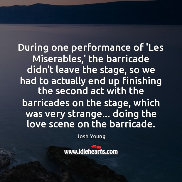 During one performance of 'Les Miserables,' the barricade didn't leave the Image