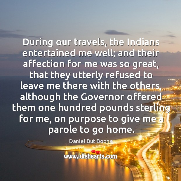 During our travels, the indians entertained me well; and their affection for me was so great Image