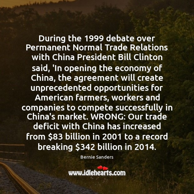 During the 1999 debate over Permanent Normal Trade Relations with China President Bill Bernie Sanders Picture Quote