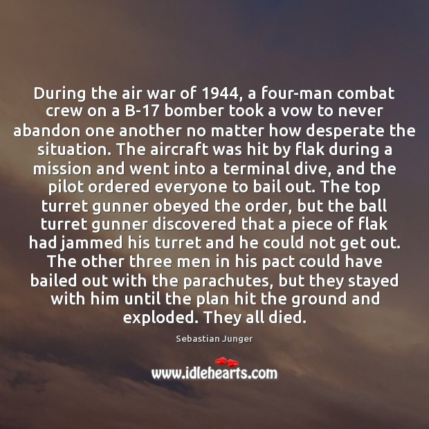 During the air war of 1944, a four-man combat crew on a B-17 Sebastian Junger Picture Quote