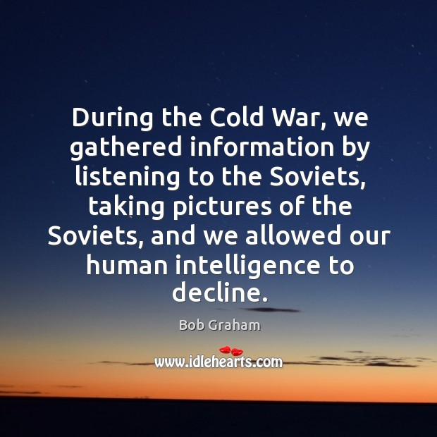 During the cold war, we gathered information by listening to the soviets Image