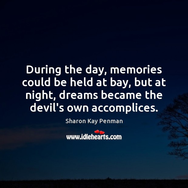 During the day, memories could be held at bay, but at night, Sharon Kay Penman Picture Quote