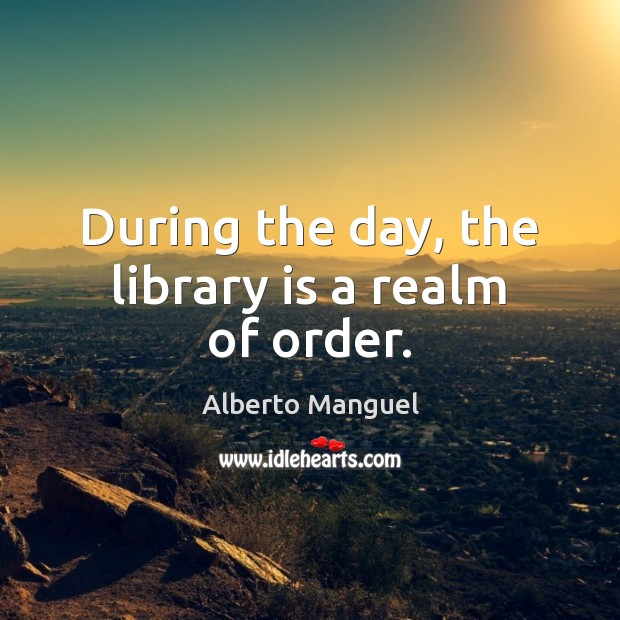 Image, During the day, the library is a realm of order.