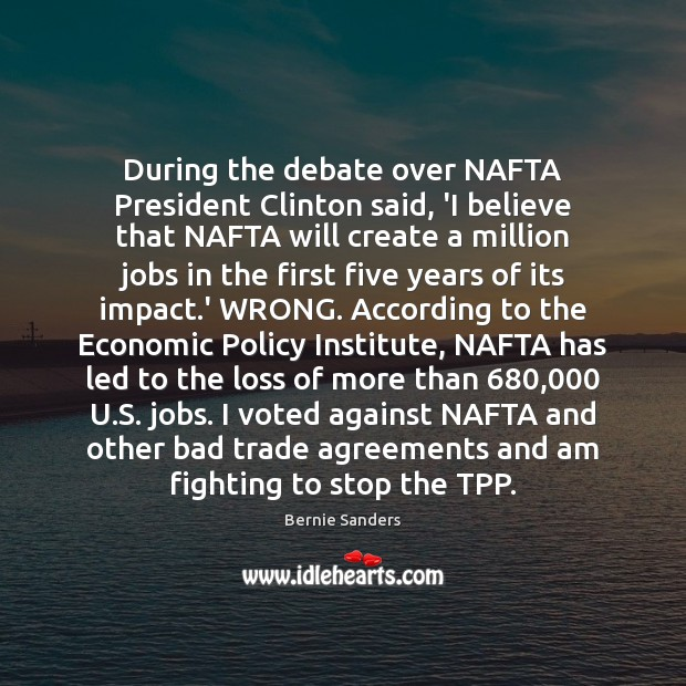 Image, During the debate over NAFTA President Clinton said, 'I believe that NAFTA
